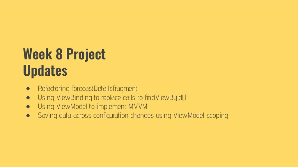 Week 8 Project Updates ● Refactoring ForecastDe...