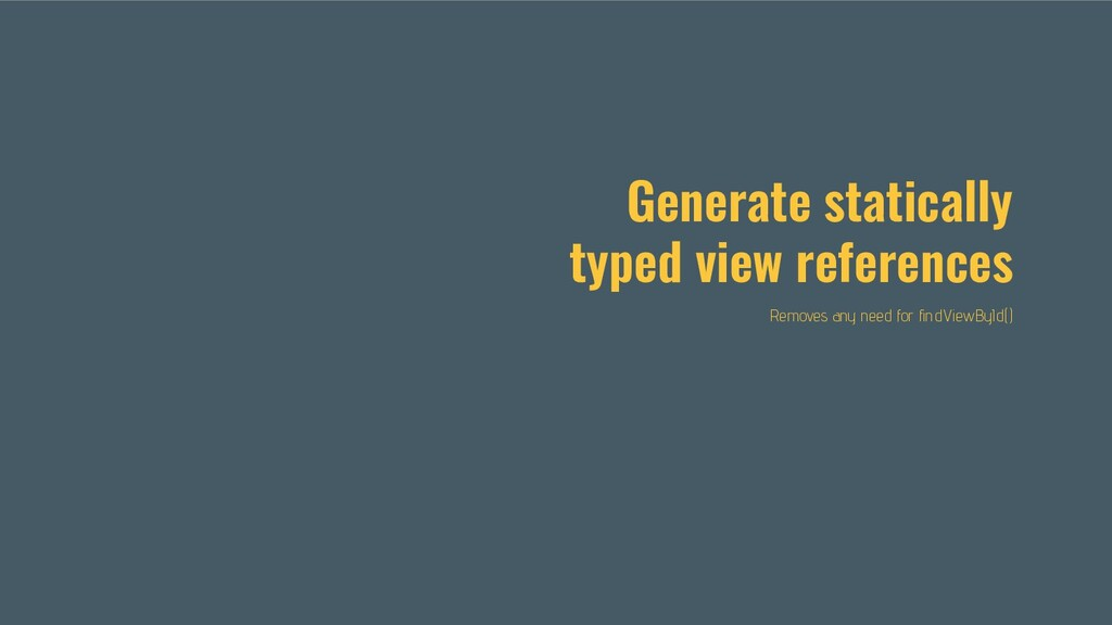 Generate statically typed view references Remov...
