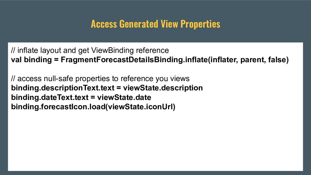 Access Generated View Properties // inflate lay...
