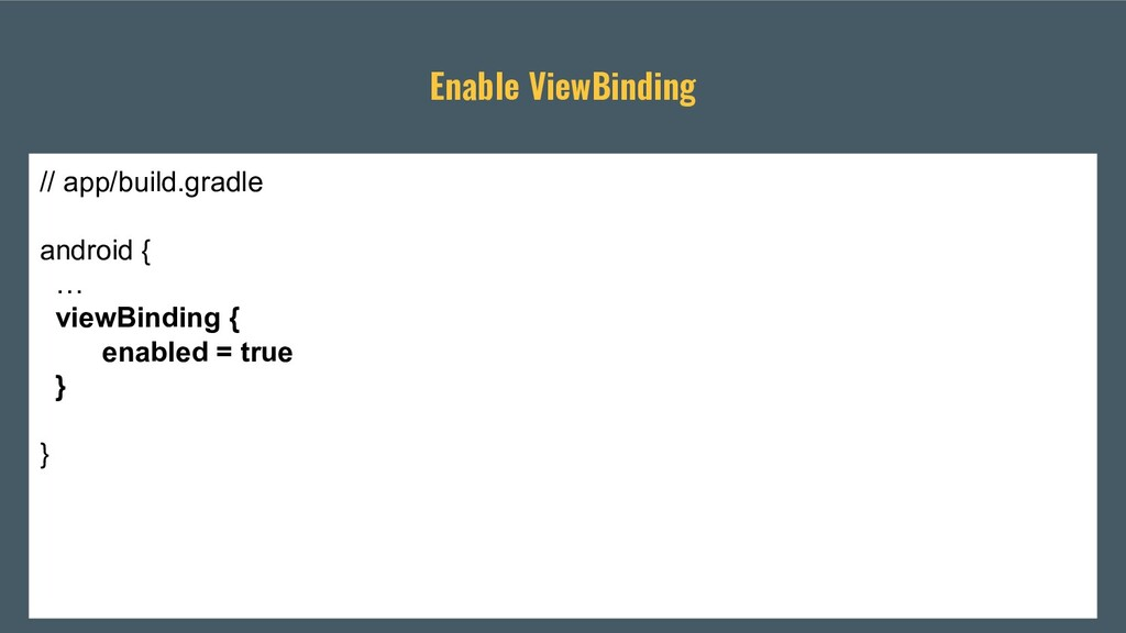 Enable ViewBinding // app/build.gradle android ...