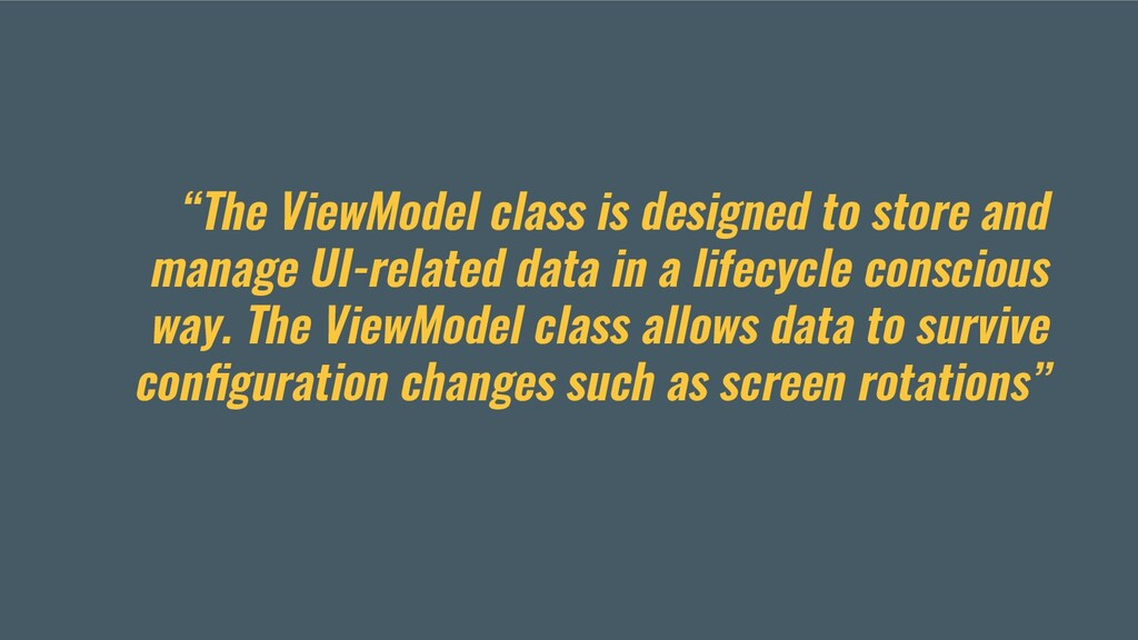 """The ViewModel class is designed to store and m..."