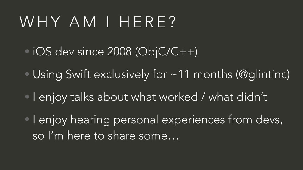 W H Y A M I H E R E ? • iOS dev since 2008 (Obj...