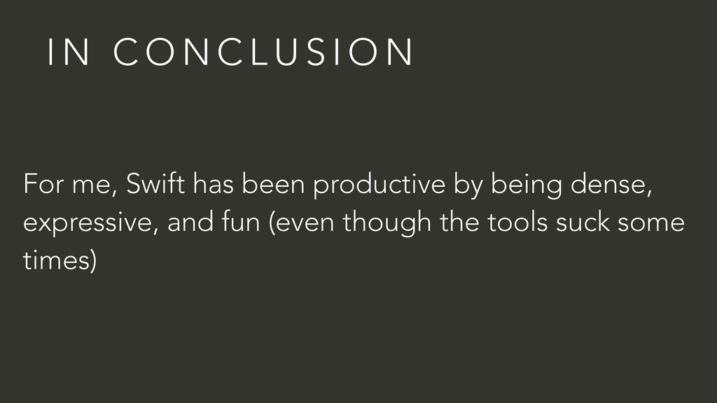 For me, Swift has been productive by being dens...