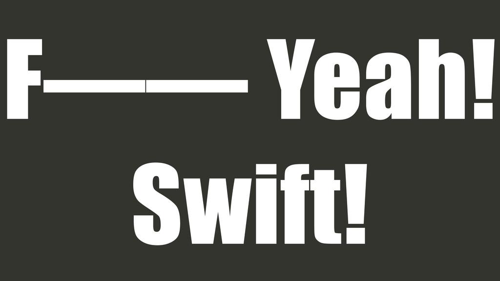 F—— Yeah! Swift!