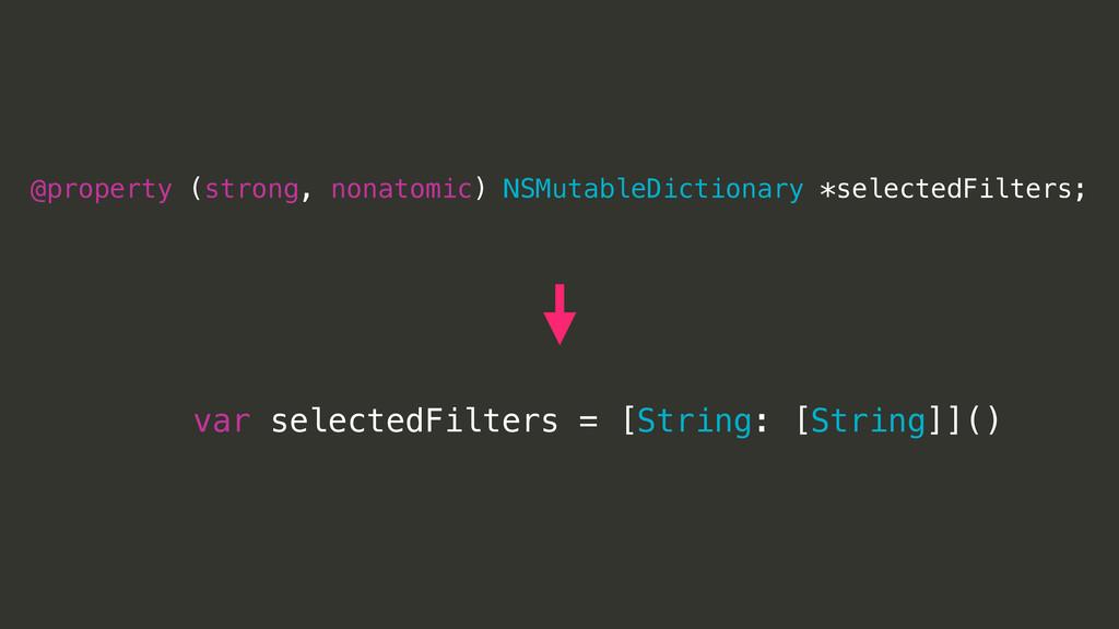 var selectedFilters = [String: [String]]() @pro...