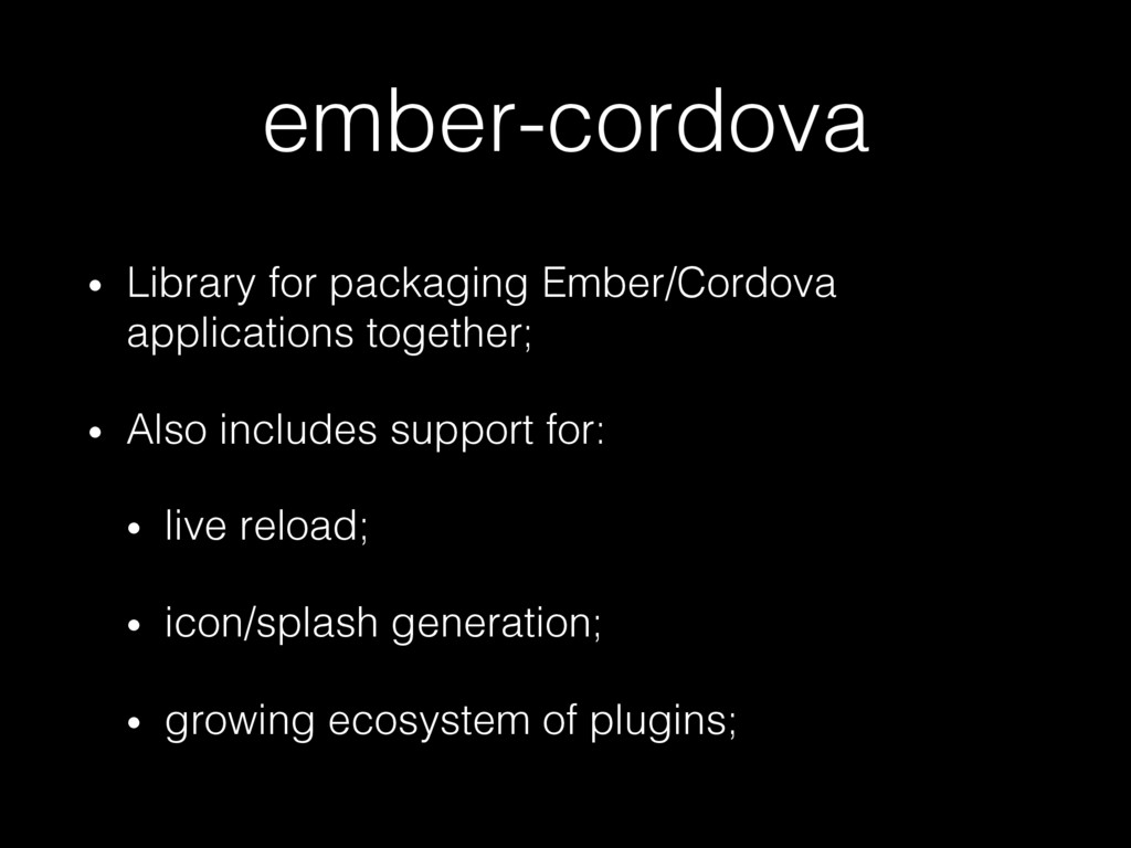 ember-cordova! •  Library for packaging Ember/C...