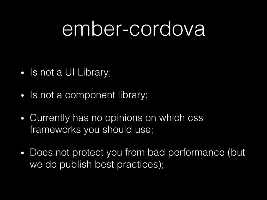 ember-cordova! •  Is not a UI Library;! •  Is n...