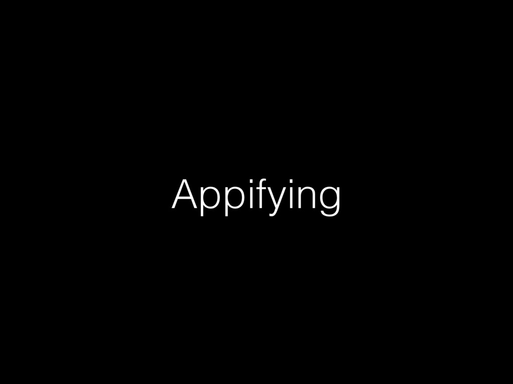 Appifying!