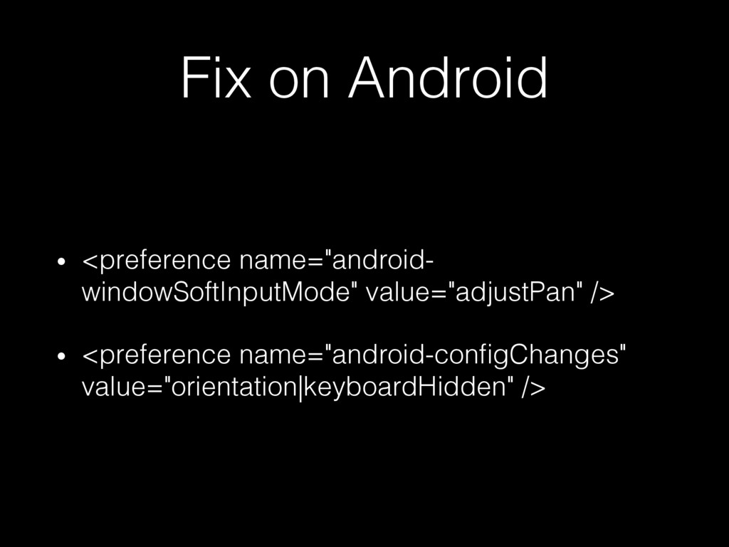 "Fix on Android! •  <preference name=""android- w..."