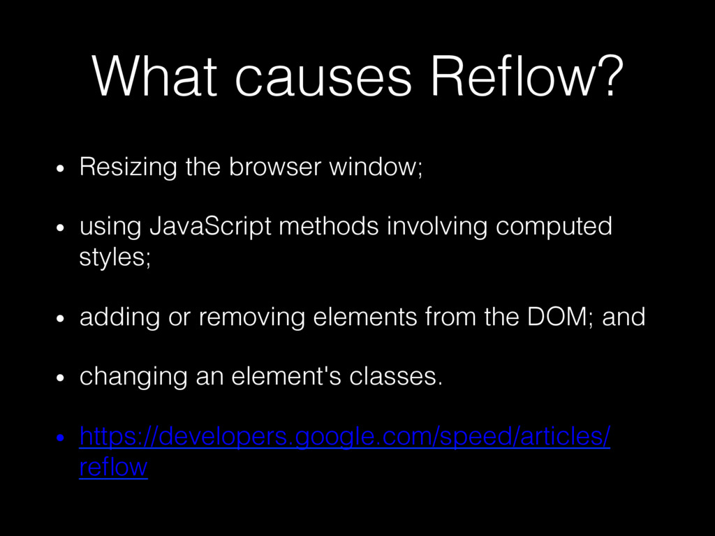 What causes Reflow?! •  Resizing the browser win...
