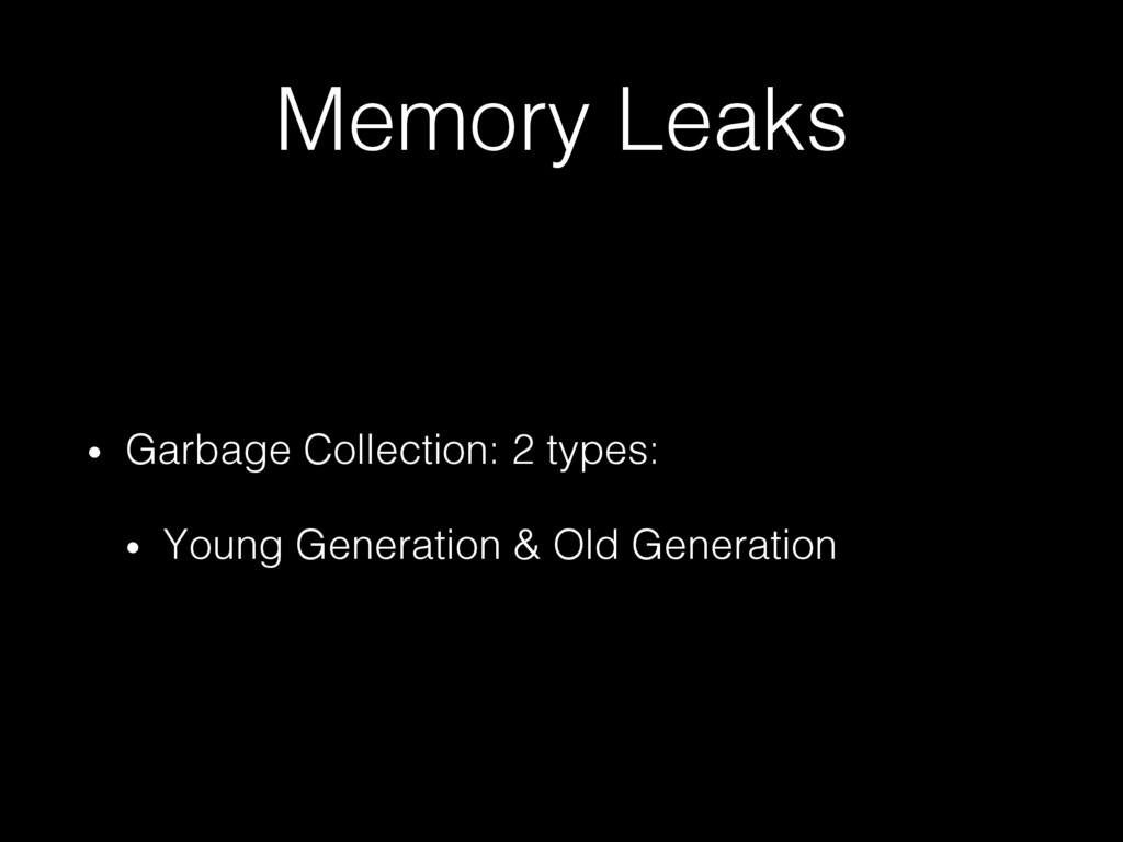 Memory Leaks! •  Garbage Collection: 2 types:! ...