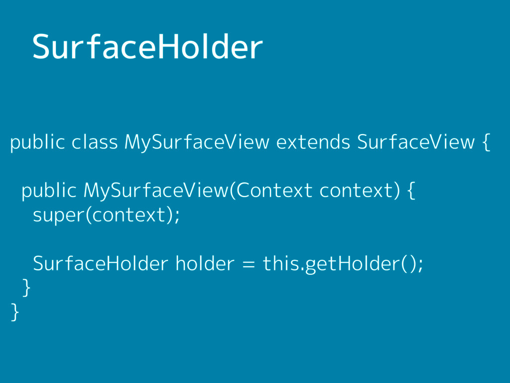 SurfaceHolder public class MySurfaceView extend...