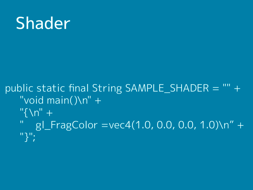 Shader public static final String SAMPLE_SHADER ...