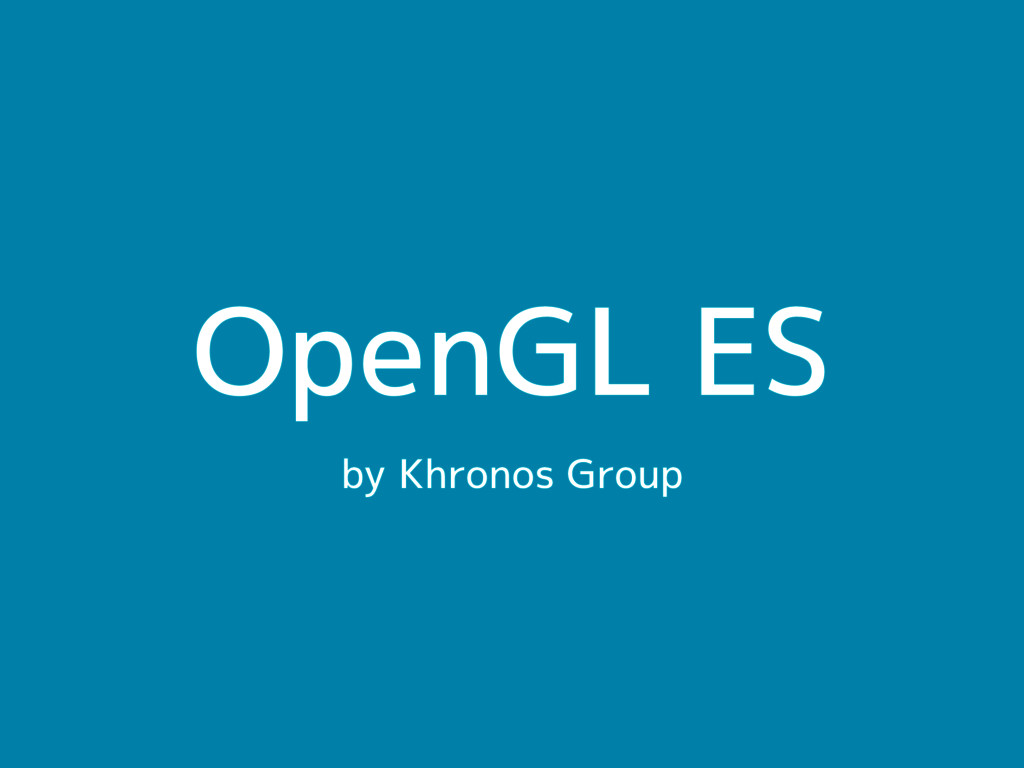 OpenGL ES by Khronos Group