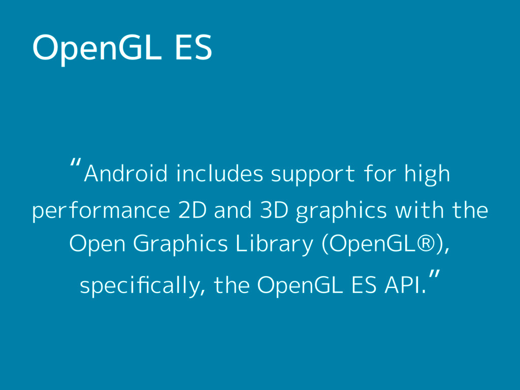 "OpenGL ES ""Android includes support for high pe..."