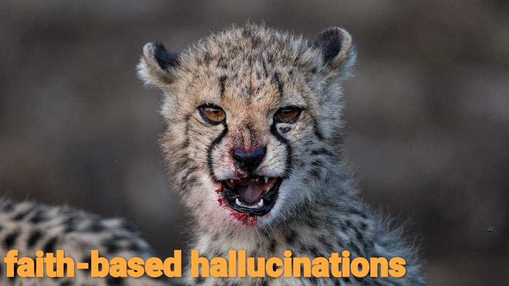 faith-based hallucinations