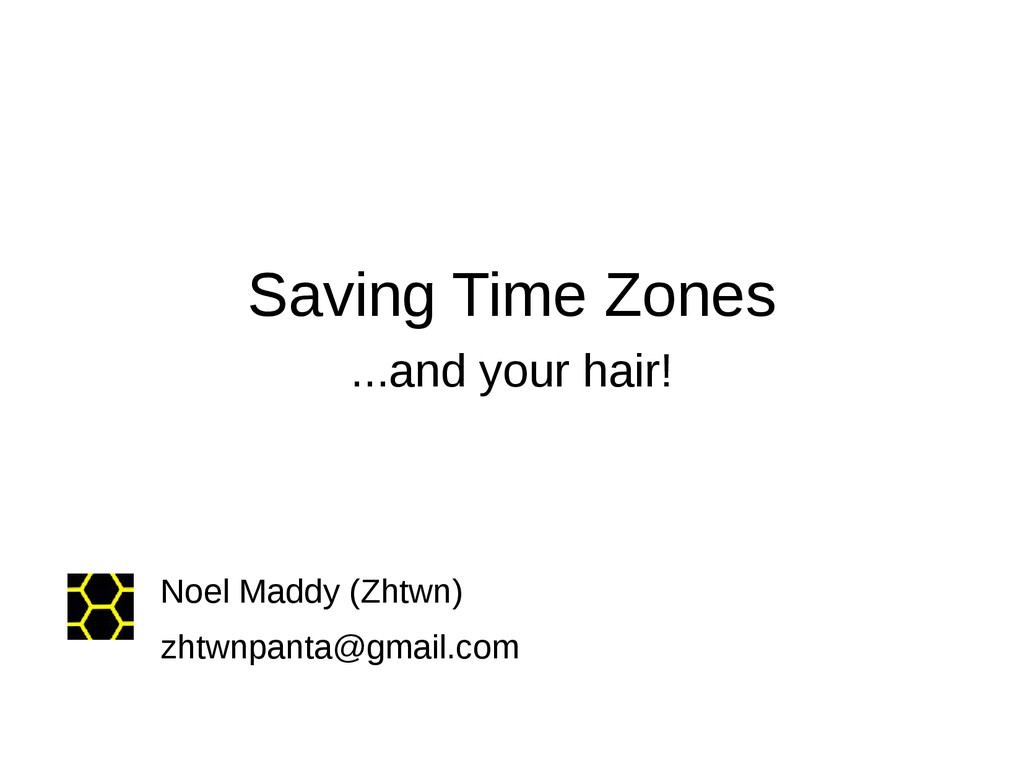 Saving Time Zones ...and your hair! Noel Maddy ...