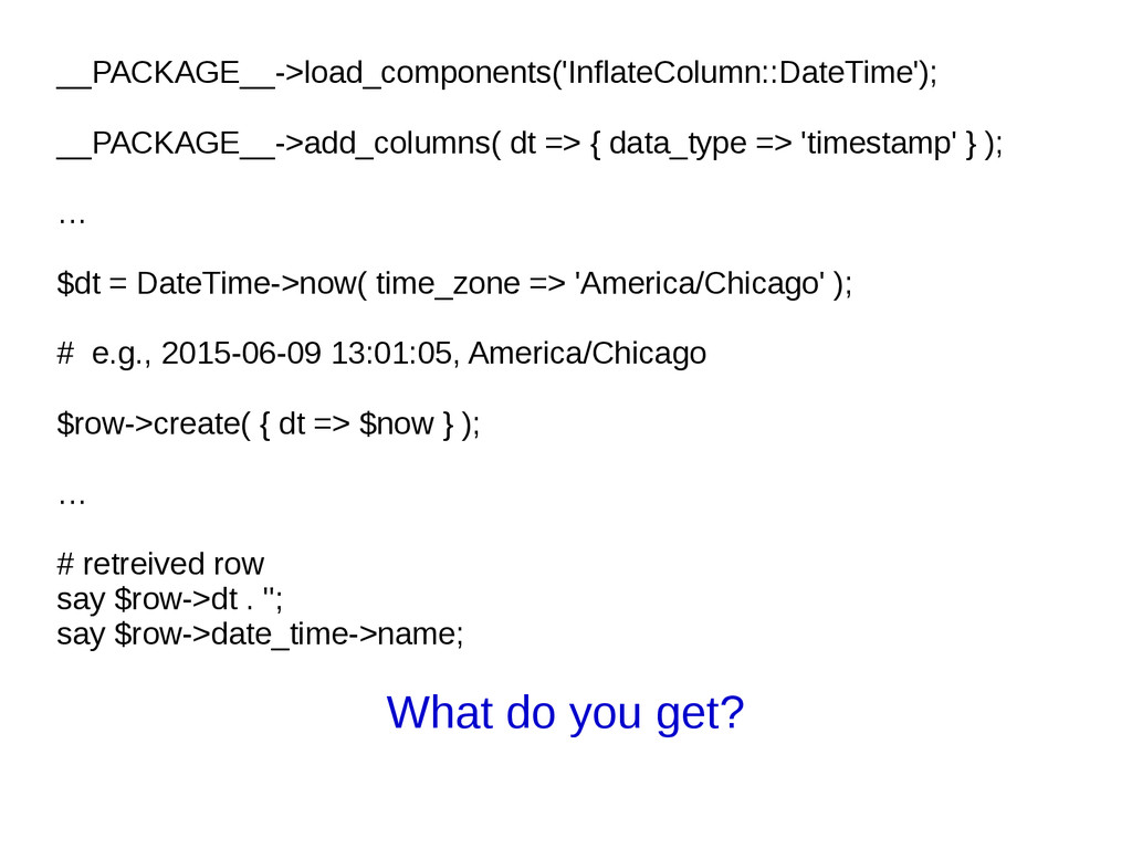 __PACKAGE__->load_components('InflateColumn::Da...