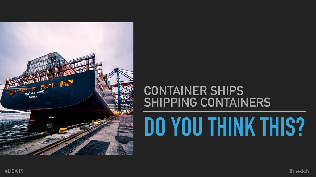 #LISA19 @thedoh DO YOU THINK THIS? CONTAINER SH...