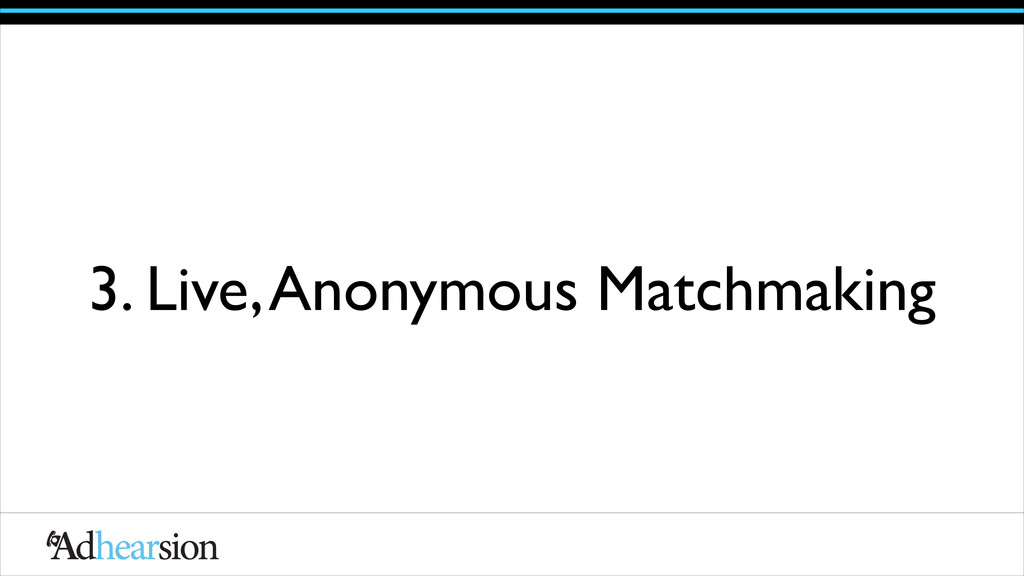 3. Live, Anonymous Matchmaking