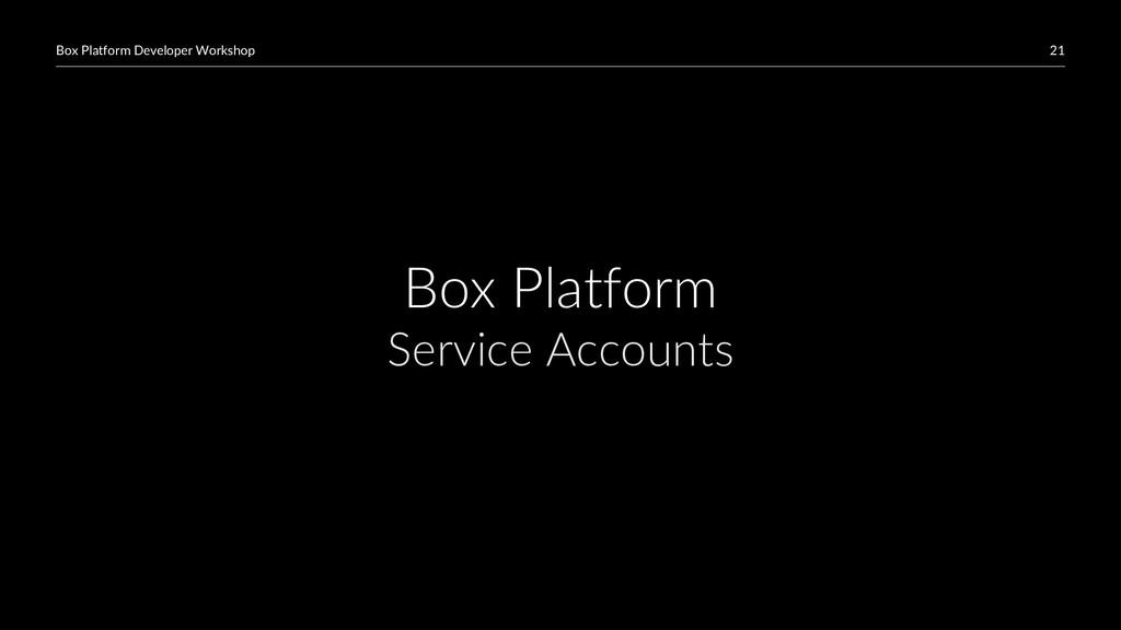 21 Box Platform Developer Workshop Box Platform...