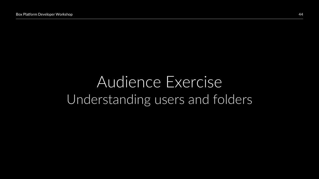 44 Box Platform Developer Workshop Audience Exe...