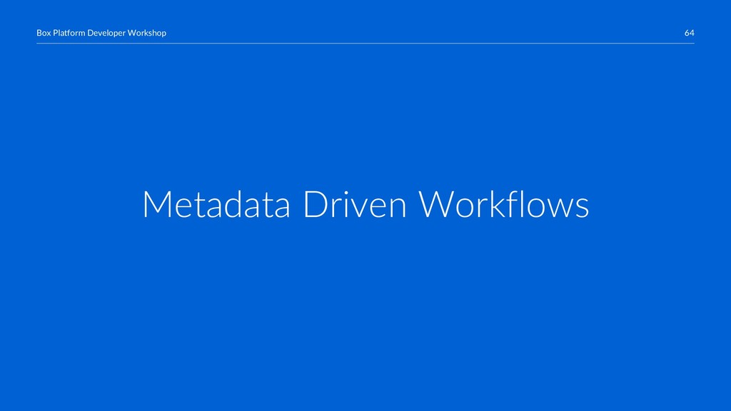 64 Box Platform Developer Workshop Metadata Dri...