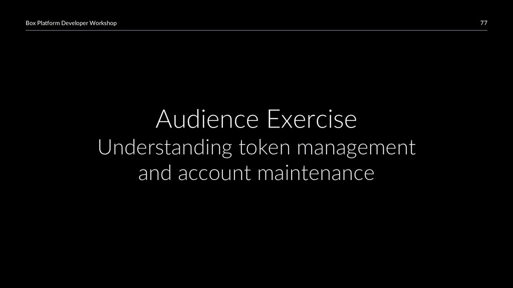 77 Box Platform Developer Workshop Audience Exe...