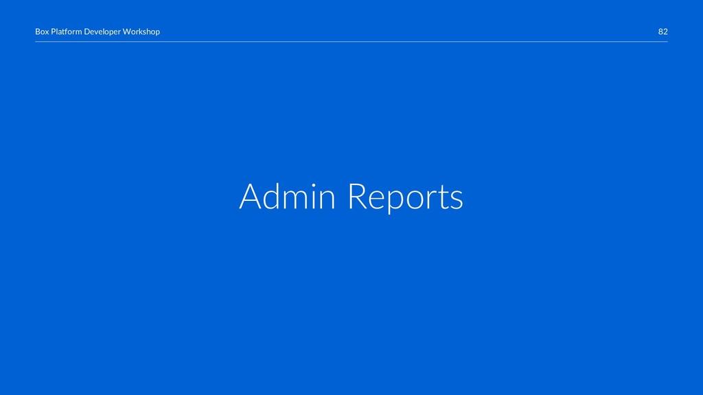 82 Box Platform Developer Workshop Admin Reports