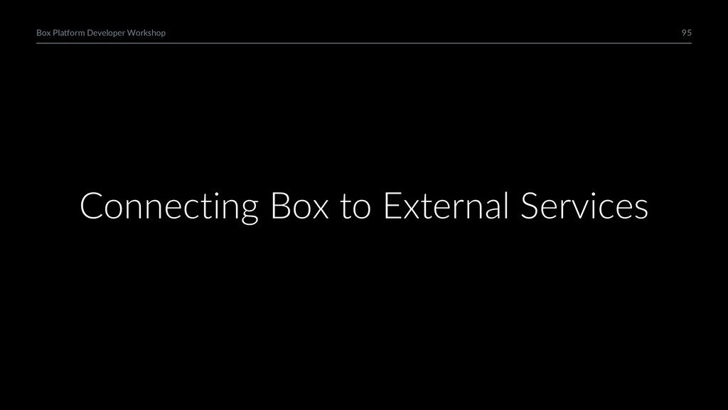 95 Box Platform Developer Workshop Connecting B...