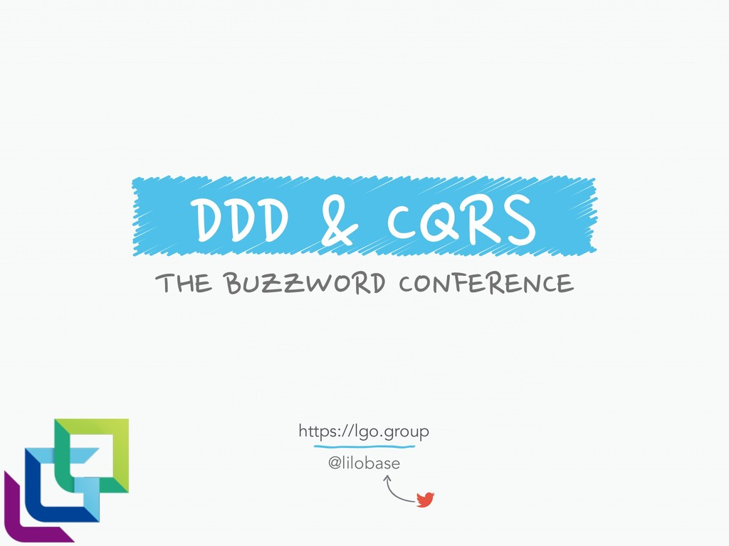 DDD & CQRS THE BUZZWORD CONFERENCE @lilobase ht...