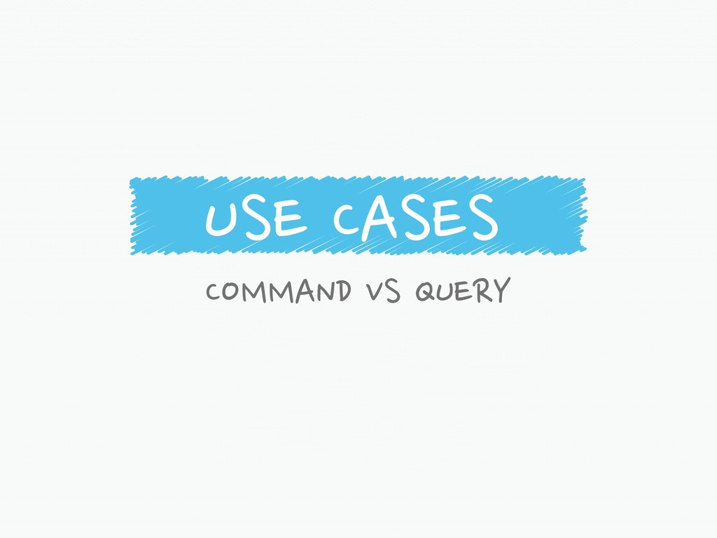 USE CASES COMMAND VS QUERY