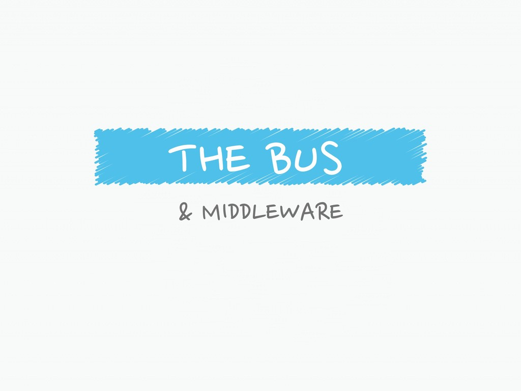 THE BUS & MIDDLEWARE