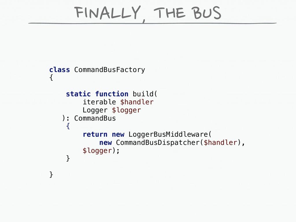 FINALLY, THE BUS class CommandBusFactory { stat...