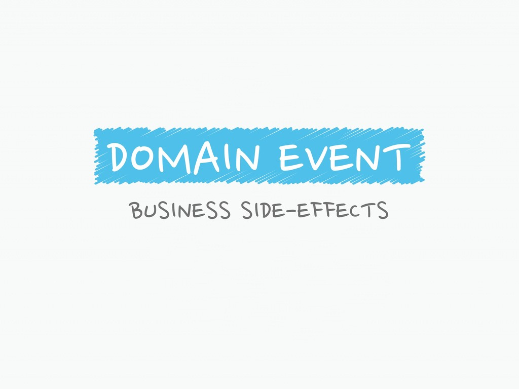 DOMAIN EVENT BUSINESS SIDE-EFFECTS