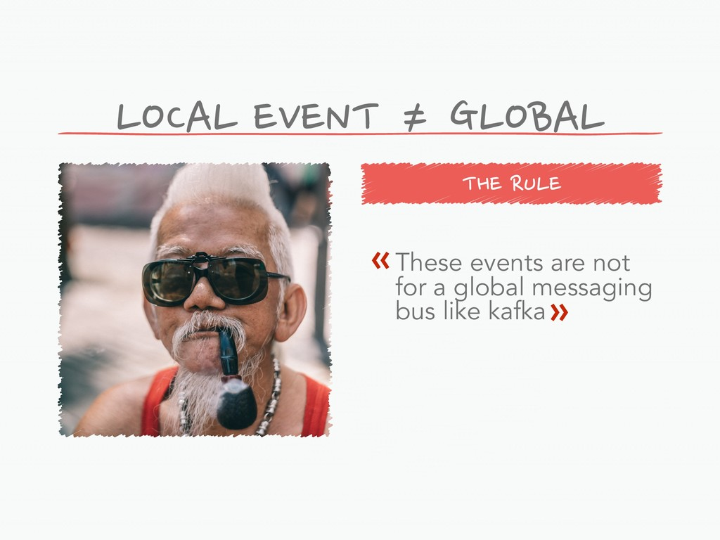 THE RULE LOCAL EVENT ≠ GLOBAL These events are ...