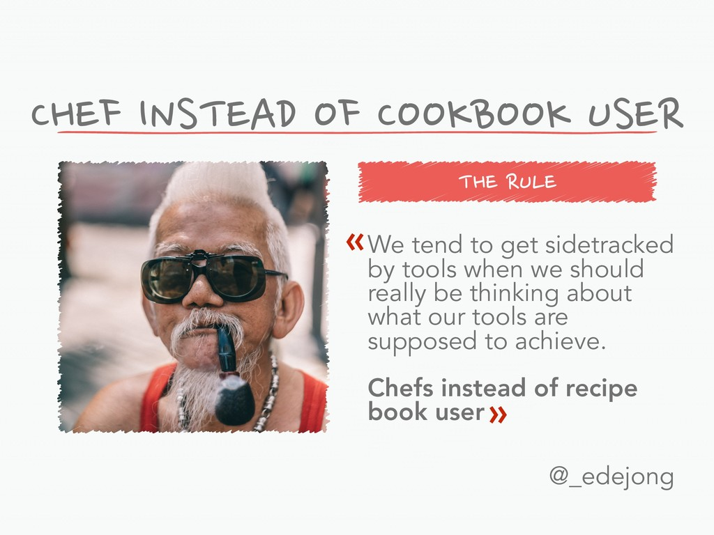 THE RULE CHEF INSTEAD OF COOKBOOK USER We tend ...