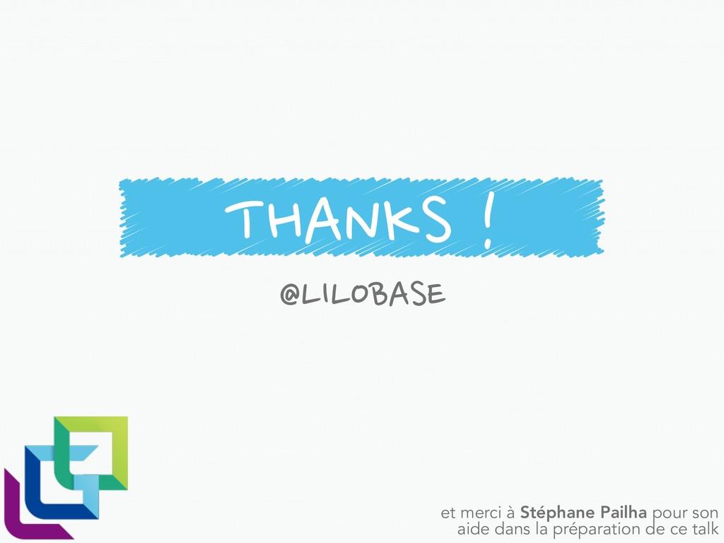 THANKS ! @LILOBASE et merci à Stéphane Pailha p...