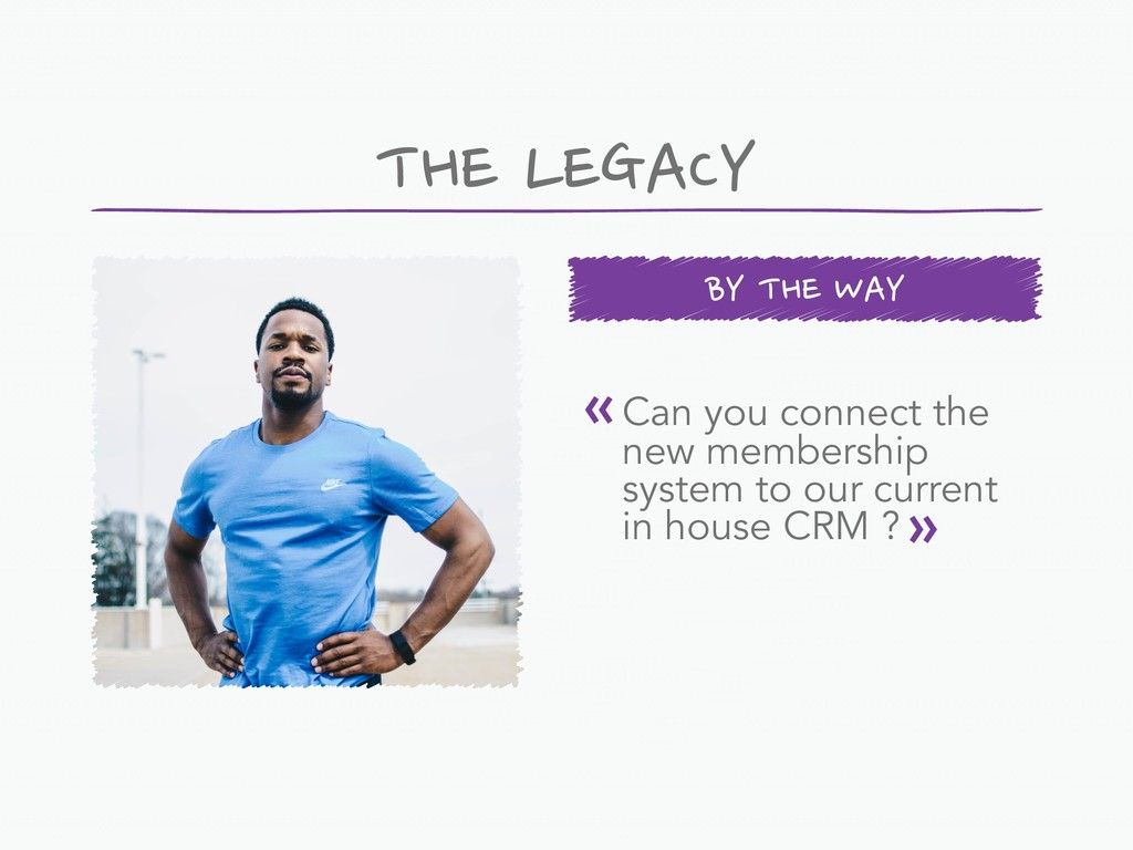 THE LEGACY Can you connect the new membership ...