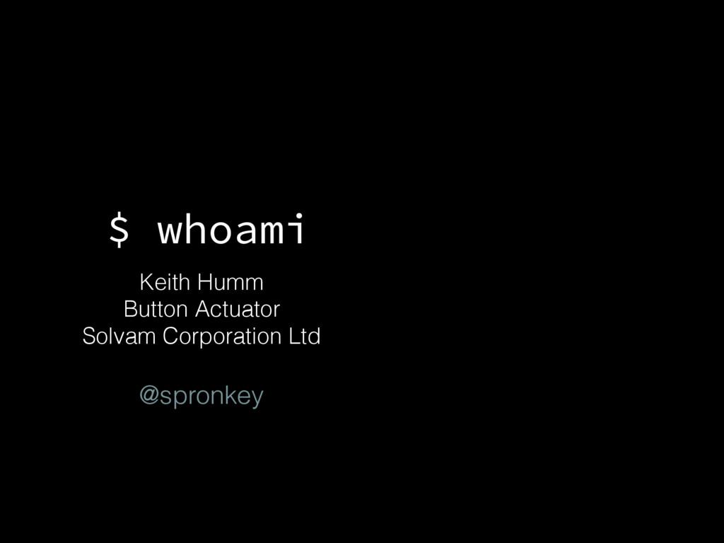 $ whoami Keith Humm Button Actuator Solvam Cor...