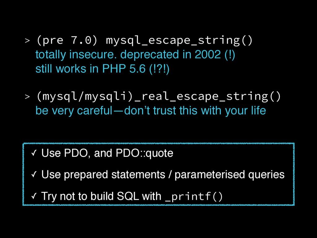 > (pre 7.0) mysql_escape_string() totally inse...