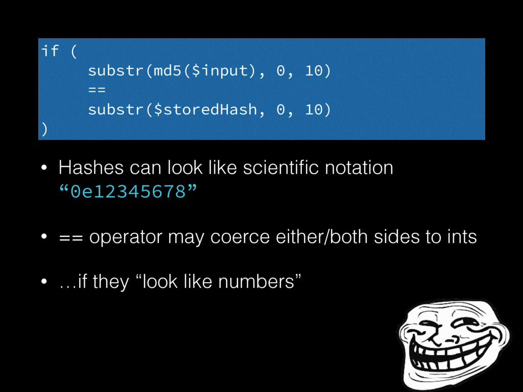 "• Hashes can look like scientific notation ""0e12..."