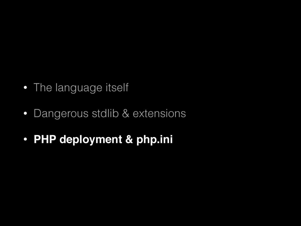 • The language itself • Dangerous stdlib & exte...