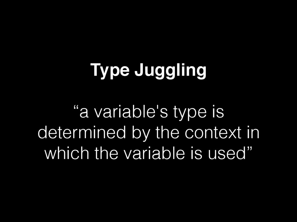 "Type Juggling ""a variable's type is determined ..."