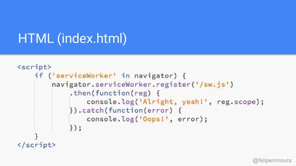 HTML (index.html) @felipenmoura