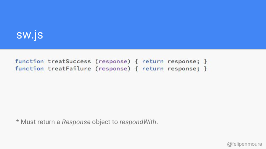 sw.js * Must return a Response object to respon...