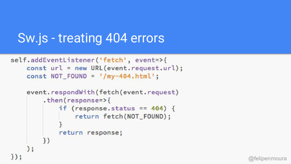 Sw.js - treating 404 errors @felipenmoura