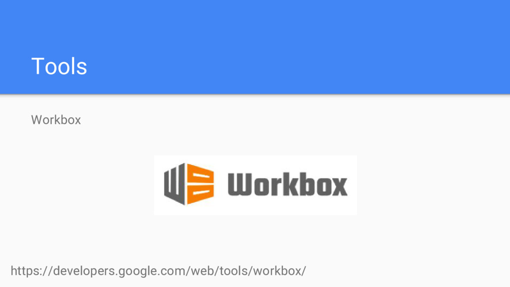Tools Workbox https://developers.google.com/web...