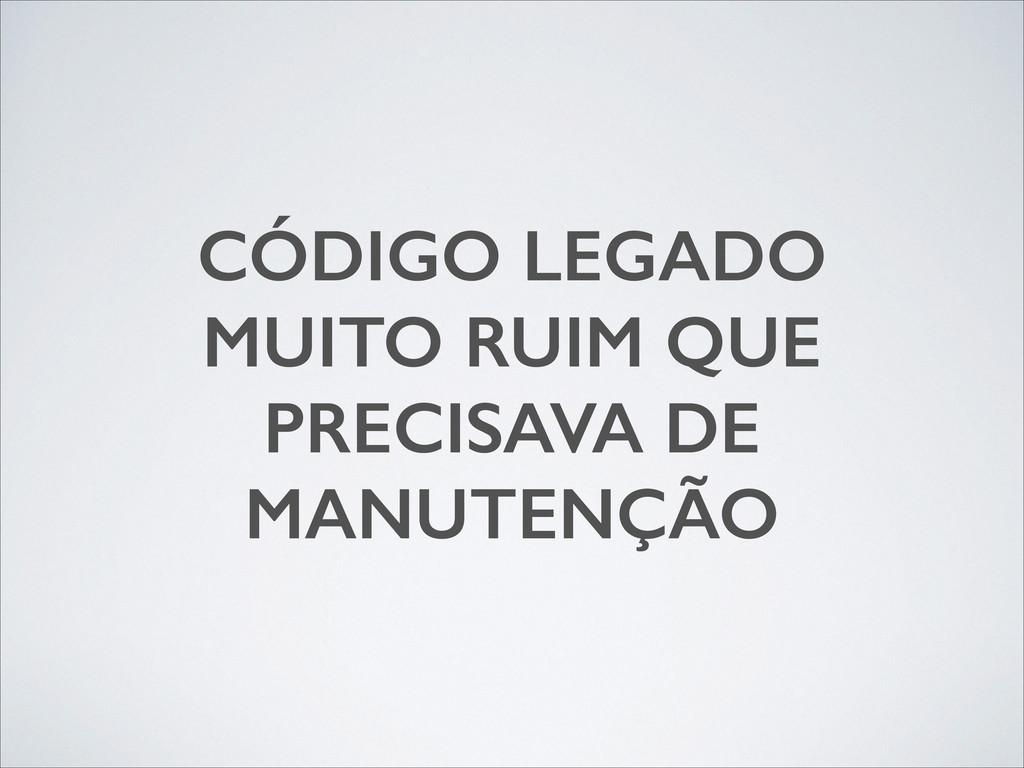 CÓDIGO LEGADO  MUITO RUIM QUE  PRECISAVA DE M...