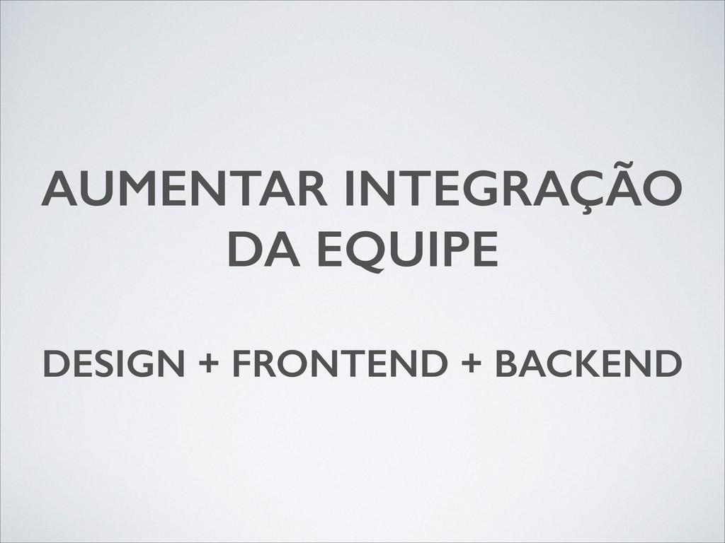 AUMENTAR INTEGRAÇÃO DA EQUIPE ! DESIGN + FRONTE...